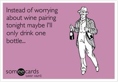 Instead of worrying about wine pairing tonight maybe I'll only drink one bottle...