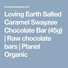 Loving Earth Salted Caramel Swayzee Chocolate Bar (45g) | Raw chocolate bars | Planet Organic Dairy Free Chocolate, Chocolate Bars, Organic Supermarket, Organic Food Delivery, Organic Wine, Organic Recipes, Health And Beauty, Caramel, Earth
