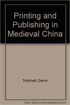 1. General printing 3. Printing  Printing and Publishing in Medieval China: Denis Twitchett