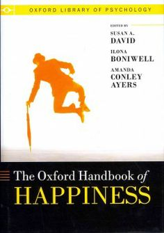 The Oxford handbook of happiness / edited by Susan A. David, Ilona Boniwell, Amanda Conley Ayers.