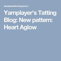 Yarnplayer's Tatting Blog: New pattern: Heart Aglow