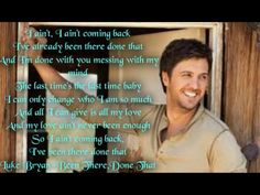 Loving this song right now! Luke Bryan-Been there,Done that Country Lyrics, Country Music, Luke Bryan Lyrics, Favorite Quotes, Best Quotes, Song Quotes, Losing You, I Tried, Make Me Happy