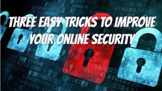 Three Easy Tricks to Improve Your Online Security