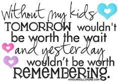 sin mis hijos no valdría la pena esperar el mañana y no valdría la pena recordar el ayer