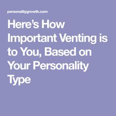Here's How Important Venting is to You, Based on Your Personality Type Introvert Personality, Personality Growth, Myers Briggs Personality Types, 16 Personalities, Myers Briggs Personalities, Enfj, Mbti, Myers Briggs Infj, Infj Love