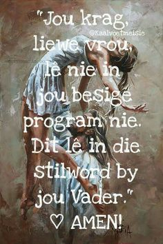 Jou krag, liewe vrou, lê nie in jou besige program nie. Dit lê in die stilword by jou Vader Sunday Quotes, Good Morning Quotes, Faith Hope Love, Faith In God, Religious Quotes, Spiritual Quotes, Bible Quotes, Bible Verses, Evening Greetings