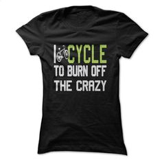 I Cycle to Burn Off the Crazy T Shirt, Hoodie, Sweatshirts - create your own shirt #shirt #hoodie