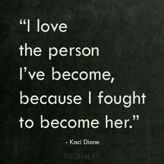 The person I've become.