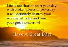 Have a great day quote Work Quotes, Start Quotes, Great Day Quotes, Good Morning Love, Funny Good Morning Quotes, Good Life Quotes, Happy Quotes, Quote Of The Day, Greatest Quotes