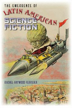 The emergence of Latin American science fiction / Rachel Haywood Ferreira.