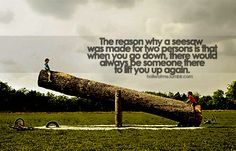 """""""The reason why a seesaw was made for two persons is that when you go down, there would always be someone there to lift you up again. Saw Quotes, Bible Quotes, Quotes To Live By, Bible Verses, Funny Quotes, Door Quotes, Universal Works, Natural Playground, Seesaw"""