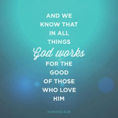 Sabemos que Dios dispone todas las cosas para el bien de quienes le aman, de quienes él ha llamado de acuerdo con su propósito.  ROMANOS 8:28 DHHE  http://bible.com/53/rom.8.28.DHHE