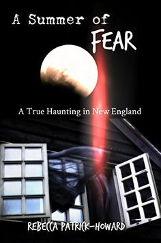 A Summer of Fear: A True Haunting in New England by Rebecca Patrick-Howard $0.99