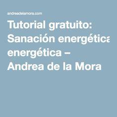 Tutorial gratuito: Sanación energética – Andrea de la Mora
