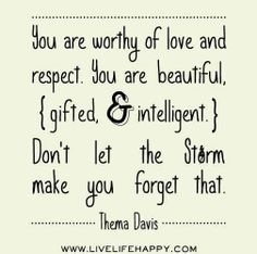 You are worthy of love and respect. Don't let the storm make you forget that.