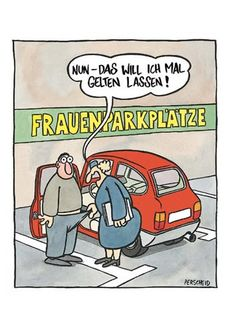 Martin Perscheid - women& parking spaces - Martin Perscheid – women& parking spaces You are in the right place about Accessories flatla - Funny As Hell, Funny Cute, Hilarious, Funny Picture Quotes, Funny Pictures, Take A Smile, College Humor, Cute Cartoon Wallpapers, Funny Games