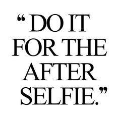 do it for the after selfie http://www.spotebi.com/workout-motivation/do-it-for-the-after-selfie-inspirational-health-and-fitness-quote/