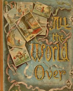 All the world over, c 1893