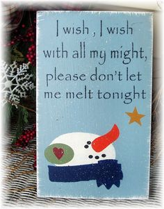 I wish I wish with all my might please don't let me melt tonight snowman primitive sign