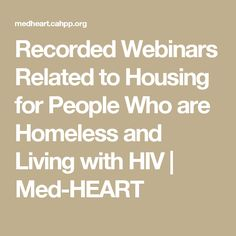 Recorded Webinars Related to Housing for People Who are Homeless and Living with HIV | Med-HEART