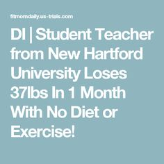 DI | Student Teacher from New Hartford University Loses 37lbs In 1 Month With No Diet or Exercise!