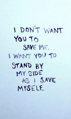 No quiero que me salves... quiero que me apoyes para que me salve yo solo...