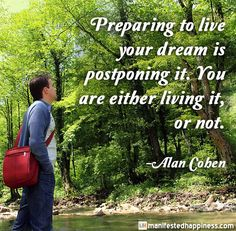 Preparing to live your dream is postponing it. You are either living it, or not. -Alan Cohen #dream #purpose #goals