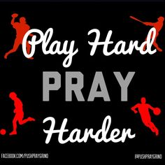 Play Hard Pray Harder  www.facebook.com/pushpraygrind   #quotes #sports #Pray