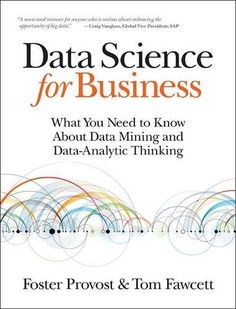 Data Science for Business: What You Need to Know about Data Mining and Data-Analytic Thinking  O'Reilly Media