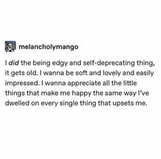 well this is not how it works but that's a great way of being .accepting the change and being self aware is great . seeing being self-deprecating as a style is not okay in anyway btw . Poetry Quotes, Words Quotes, Sayings, The Words, Pretty Words, Beautiful Words, Deep, Out Of Touch, Care Quotes