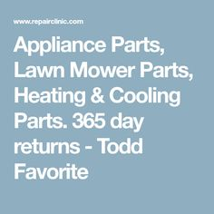 Appliance Parts, Lawn Mower Parts, Heating & Cooling Parts. 365 day returns - Todd Favorite
