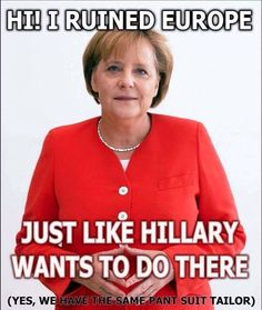 Yes, we know Frau Merkel, that  it was you (like Obama) who opened the gates of your country, and welcomed the savage wave with open arms! And we know Hillary is just as insane! She is nothing but Obama in white face female form wearing god awful outfits. ~ RADICAL Rational Americans Defending Individual Choice And Liberty