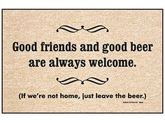 Good Friends And Good Beer Are Always Welcome. #welcomemat