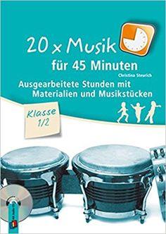20 x Musik für 45 Minuten – Klasse 1/2: Ausgearbeitete Stunden mit Materialien und Musikstücken: Amazon.de: Christina Steurich: Bücher