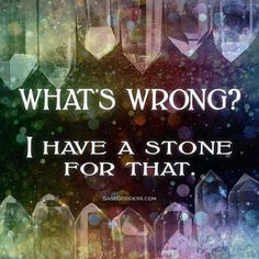 What's wrong! I have a stone for that