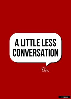 Elvis Presley - A Little Less Conversation - 1968  Writers: Mac Davis, Billy Strange  Album = Almost in Love (1970 different take from original recording session)  Song  Lyrics