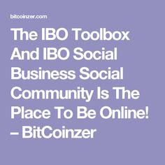 The IBO Toolbox And IBO Social Business Social Community Is The Place To Be Online! – BitCoinzer