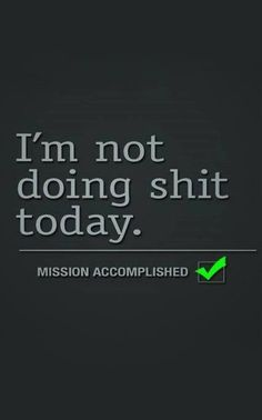 Funny pictures about Mission Accomplished. Oh, and cool pics about Mission Accomplished. Also, Mission Accomplished photos. Day Off Quotes, Me Quotes, Funny Quotes, Lazy Day Quotes, Bitch Quotes, Clever Quotes, Quotable Quotes, The Words, Funny Images