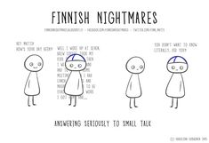 Finnish Nightmares: Answering seriously to small talk! By Karoliina Korhonen Finnish Memes, Finland Culture, Learn Finnish, Finnish Words, Small Talk, My Roots, Good Heart, Just Smile, Crazy People