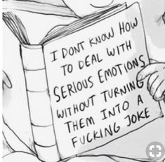 It's terrible how true this is...when someone's upset or just feeling down or mad I can't help but want to change the subject. It's hard because I don't like seeing people sad but I honesty can't handle those type of mushy emotions....