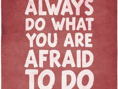 """Always do what you are afraid to do."""
