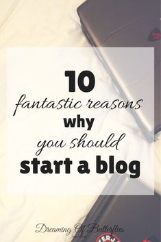 10 fantastic reasons why you should start a blog