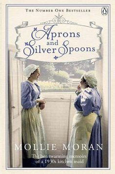 Aprons and Silver Spoons - The heartwarming memoirs of a scullery maid ebook by Mollie Moran I Love Books, Great Books, Books To Read, My Books, Book Club Books, Book Nerd, Book Lists, Book Clubs, Historical Fiction
