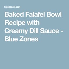Baked Falafel Bowl Recipe with Creamy Dill Sauce - Blue Zones
