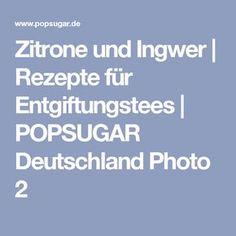 Zitrone und Ingwer   Rezepte für Entgiftungstees   POPSUGAR Deutschland Photo 2