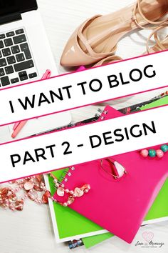 Are you starting a blog? Here is part two of my blogging series: blog design. This is the fun part!