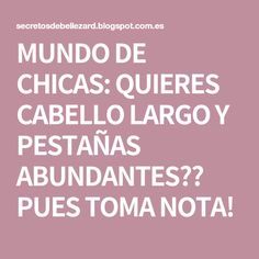 MUNDO DE CHICAS: QUIERES CABELLO LARGO Y PESTAÑAS ABUNDANTES?? PUES TOMA NOTA!