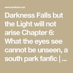 Darkness Falls but the Light will not arise Chapter 6: What the eyes see cannot be unseen, a south park fanfic | FanFiction
