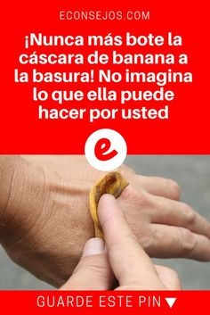 Cascara de banana para   ¡Nunca más bote la cáscara de banana a la basura! No imagina lo que ella puede hacer por usted   Ni imagina las maravillas que la cáscara de banana puede hacer por usted!
