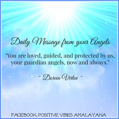 """Daily Message from your Angels  """"You are loved, guided, and protected by us, your guardian angels, now and always.""""    ~ Doreen Virtue ~"""